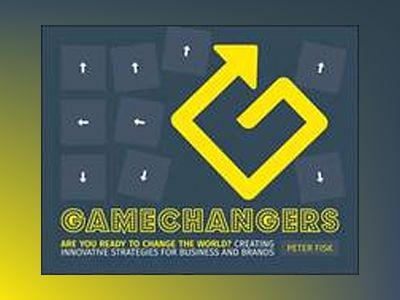 Gamechangers: Creating innovative strategies for business and brands av Peter Fisk