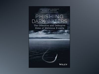 Phishing Dark Waters: The Offensive and Defensive Sides of Malicious Emails av Christopher Hadnagy