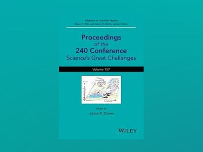 Advances in Chemical Physics, Volume 157, Proceedings of the 240 Conference av Stuart A. Rice