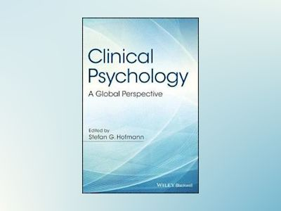 Clinical Psychology: A Global Perspective av Stefan G. Hofmann