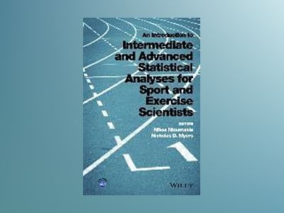 An Introduction to Intermediate and Advanced Statistical Analyses for Sport av Nikos Ntoumanis