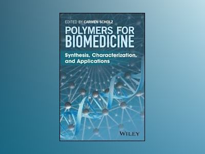 Polymers for Biomedicine: Synthesis, Characterization, and Applications av Carmen Scholz