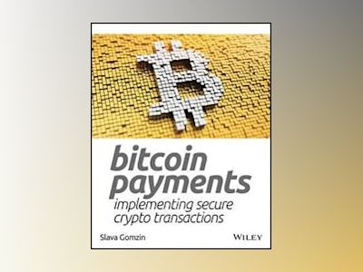 Bitcoin Payments: Implementing Secure Crypto Transactions av Slava Gomzin