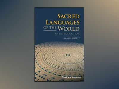 Sacred Languages of the World: An Introduction av Brian P. Bennett