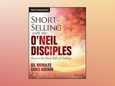 Short Selling with the O'Neil Disciples: Turn to the Dark Side of Trading av Gil Morales