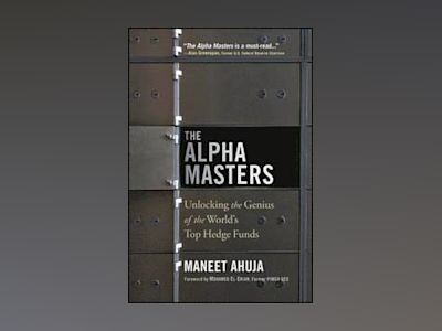 The Alpha Masters: Unlocking the Genius of the World's Top Hedge Funds av Maneet Ahuja