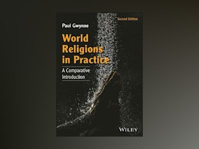 World Religions in Practice: A Comparative Introduction, 2nd Edition av Paul Gwynne