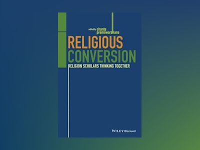Religious Conversion: An Interreligious Dialogue av Shanta Premawardhana