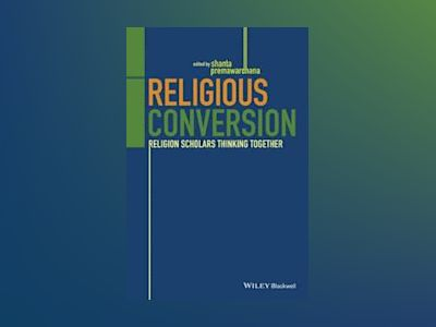 Religious Conversion: Religion Scholars Thinking Together av Shanta Premawardhana