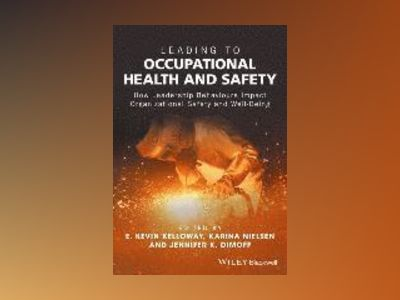 Leading to Occupational Health and Safety: How Leadership Behaviours Impact av E. Kevin Kelloway