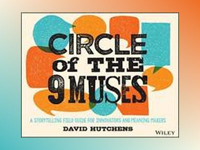 Circle of the 9 Muses: A Storytelling Field Guide for Innovators & Meaning av David Hutchens