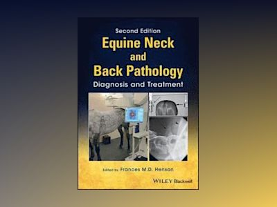 Equine Neck and Back Pathology: Diagnosis and Treatment, 2nd Edition av Frances M. D. Henson