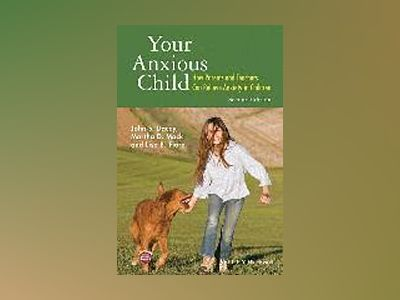 Your Anxious Child: How Parents and Teachers Can Relieve Anxiety in Childre av John S. Dacey