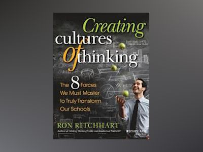 Creating Cultures of Thinking: The 8 Forces We Must Master to Truly Transfo av Ron Ritchhart