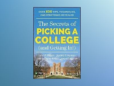 The Secrets of Picking a College (and Getting In!) av Lynn F. Jacobs