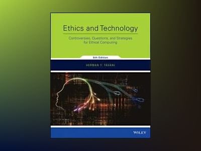 Ethics and Technology: Controversies, Questions, and Strategies for Ethical av Herman T. Tavani