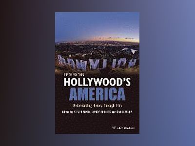 Hollywood's America: Twentieth-Century America Through Film, 5th Edition av David Welky