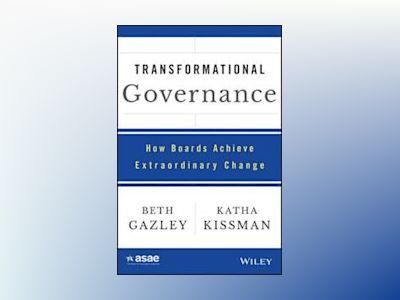 Transformational Governance: How Boards Achieve Extraordinary Change av Beth Gazley