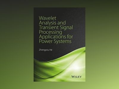 Wavelet Analysis and Transient Signal Processing Applications for Power Sys av Zhengyou He