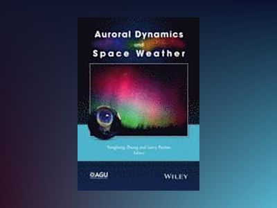 Auroral Dynamics and Space Weather av Yongliang Zhang