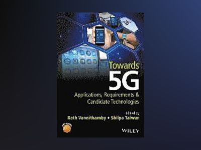 Towards 5G: Requirements and Candidate Technologies av Rath Vannithamby
