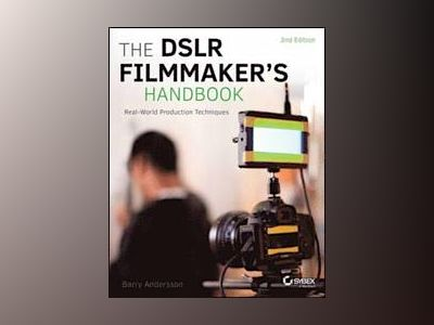 The DSLR Filmmaker's Handbook: Real-World Production Technique av Barry Andersson
