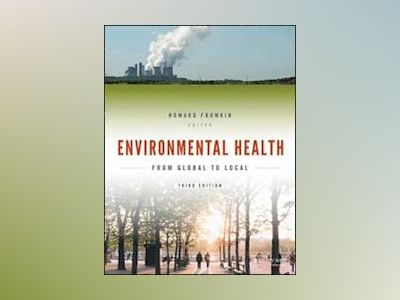 Environmental Health: From Global to Local, 3rd Edition av Howard Frumkin