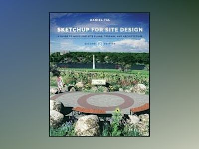 SketchUp for Site Design: A Guide to Modeling Site Plans, Terrain and Archi av Daniel Tal