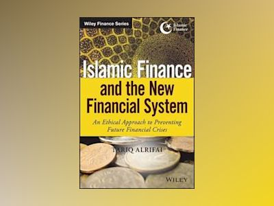 Islamic Finance and the New Financial System: An Ethical Approach to Preven av Tariq Alrifai