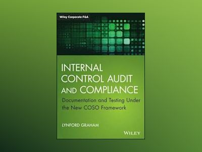 Internal Control Audit and Compliance: Documentation and Testing Under the av Lynford Graham