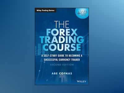 The Forex Trading Course: A Self-Study Guide to Becoming a Successful Curre av Abe Cofnas