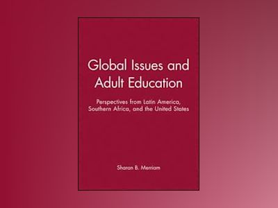 Global Issues and Adult Education: Perspectives from Latin America, Souther av Sharan B. Merriam