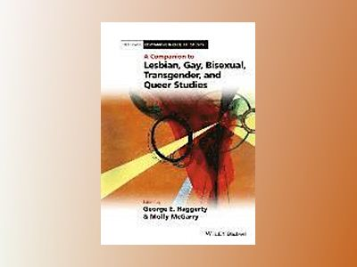 A Companion to Lesbian, Gay, Bisexual, Transgender, and Queer Studies av George E. Haggerty