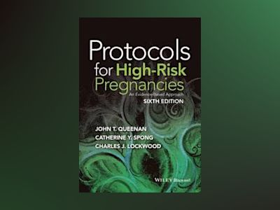 Protocols for High-Risk Pregnancies: An Evidence-Based Approach, 6th Editio av John T. Queenan