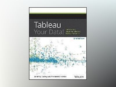 Tableau Your Data!: Fast and Easy Visual Analysis with Tableau Software, 2n av Dan Murray