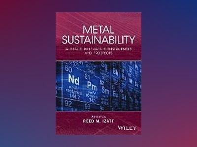 Metal Sustainability: Global Challenges and Consequences av Reed M. Izatt