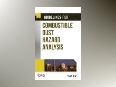Guidelines for Combustible Dust Hazard Analysis av CCPS