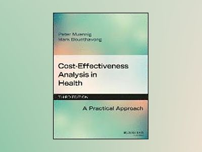 Cost-Effectiveness Analysis in Health: A Practical Approach, 3rd Edition av Peter Muennig