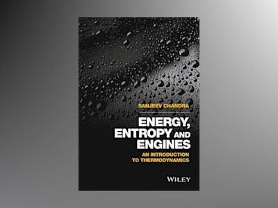 Energy, Entropy and Engines: An Introduction to Thermodynamics av Sanjeev Chandra