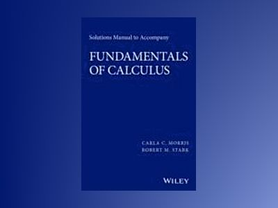 Solutions Manual to Accompany Fundamentals of Calculus: A Practical Approac av Carla Morris