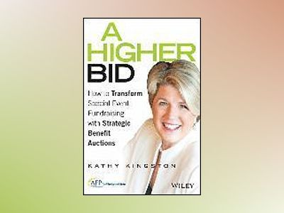 A Higher Bid: How to Transform Special Event Fundraising with Strategic Auc av Kathy Kingston