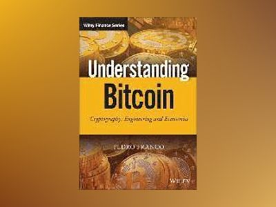 Understanding Bitcoin: Cryptography, Engineering and Economics av Pedro Franco