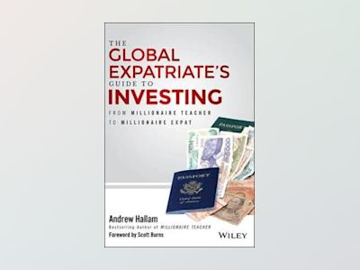 The Global Expatriate's Guide to Investing: From Millionaire Teacher to Mil av Andrew Hallam
