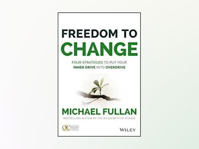 Freedom to Change: Four Strategies to Put Your Inner Drive into Overdrive av Michael Fullan