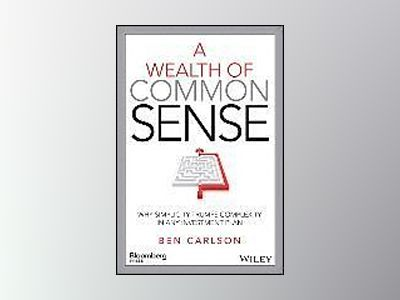 A Wealth of Common Sense: Why Simplicity Trumps Complexity in Any Investmen av Ben Carlson