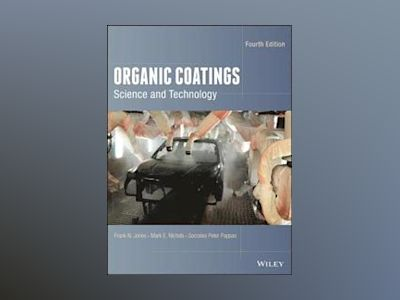 Organic Coatings: Science and Technology, 4th Edition av Frank N. Jones