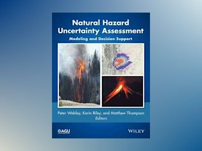 Natural Hazard Uncertainty Assessment: Modeling and Decision Support av Karin Riley