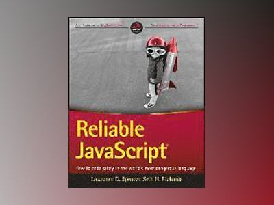 Reliable JavaScript: How to Code Safely in the World's Most Dangerous Langu av Lawrence Spencer