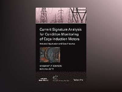 Current Signature Analysis for Condition Monitoring of Cage Induction Motor av William T. Thomson