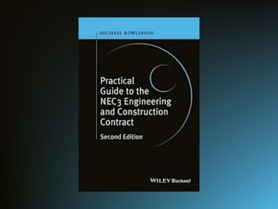 Practical Guide to the NEC3 Engineering and Construction Contract, 2nd Edit av Michael Rowlinson